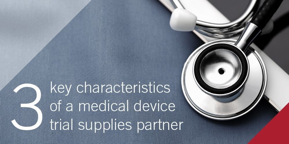 3 Key Characteristics of a Medical Device Trial Supply Partner