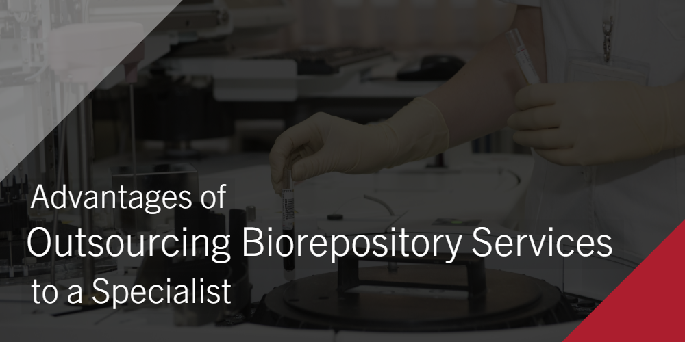 Advantages of Outsourcing Biorepository Services to a Specialist