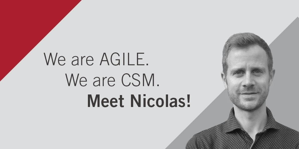 We are agile. We are CSM.Meet Project Manager Nicolas Pensis.