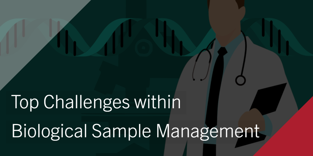 Top Challenges within Biological Sample Management